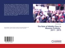 Bookcover of The Role of Middle Class in Moscow Protests, 2011 - 2013