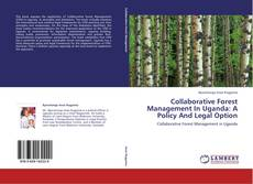 Bookcover of Collaborative Forest Management In Uganda: A Policy And Legal Option