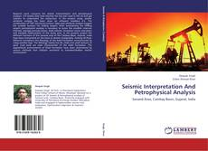 Bookcover of Seismic Interpretation And Petrophysical Analysis