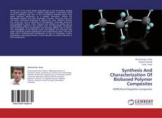 Bookcover of Synthesis And Characterization Of Biobased Polymer Composites