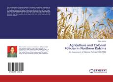 Copertina di Agriculture and Colonial Policies in Northern Katsina