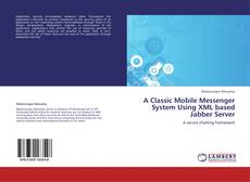 Bookcover of A Classic Mobile Messenger System Using XML based Jabber Server
