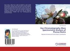 Bookcover of Gas Chromatography Mass Spectrometry Analysis of Prunus Dulcis