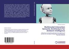 Bookcover of Multimodal Interaction Semantic Architecture for Ambient Intelligence