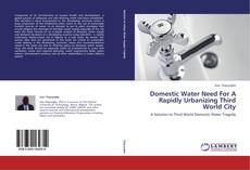 Portada del libro de Domestic Water Need For A Rapidly Urbanizing Third World City