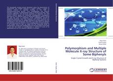 Bookcover of Polymorphism and Multiple Molecule X-ray Structure of Some Biphenyls