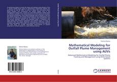 Bookcover of Mathematical Modeling for Outfall Plume Management using AUVs