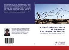 Bookcover of Critical Appraisal of Sexual Violence under International Criminal Law