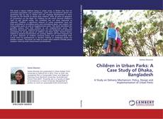 Bookcover of Children in Urban Parks: A Case Study of Dhaka, Bangladesh