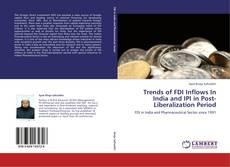 Copertina di Trends of FDI Inflows In India and IPI in Post-Liberalization Period