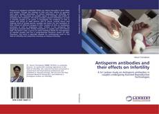 Bookcover of Antisperm antibodies and their effects on Infertility