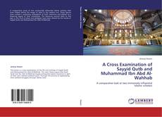 Bookcover of A Cross Examination of Sayyid Qutb and Muhammad Ibn Abd Al-Wahhab