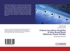 Bookcover of X-Band Low Noise Amplifier & Ultra Broad Band Wilkinson Power Divider
