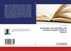 Bookcover of Exchange rate volatility and sectoral analysis of FDI in Nigeria
