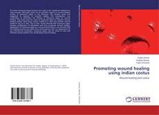 Capa do livro de Promoting wound healing using indian costus