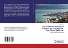 Bookcover of The Political Economy of Postwar Reconstruction . Case Study: Lebanon