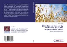 Portada del libro de Disturbances induced by Herbicides 2,4-D and Isoproturon in Wheat