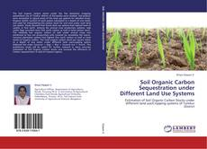 Bookcover of Soil Organic Carbon Sequestration under Different Land Use Systems