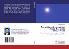 Bookcover of Zinc oxide and manganese doped Zinc oxide nanoparticles