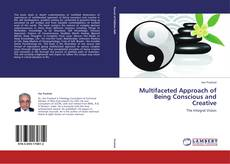 Bookcover of Multifaceted Approach of Being Conscious and Creative