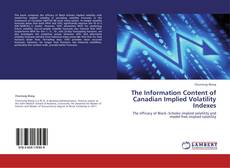 Bookcover of The Information Content of Canadian Implied Volatility Indexes