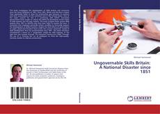 Copertina di Ungovernable Skills Britain: A National Disaster since 1851