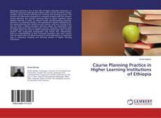 Bookcover of Course Planning Practice in Higher Learning Institutions of Ethiopia