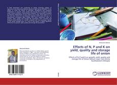 Bookcover of Effects of N, P and K on yield, quality and storage life of onion