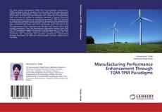 Bookcover of Manufacturing Performance Enhancement Through TQM-TPM Paradigms