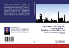 Bookcover of Industry of Chhattisgarh: Location Factors, Development and Planning