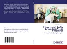 Bookcover of Perceptions of Quality Nursing Care: Nurses Perspectives