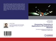 Processing, Properties & Applications of Ferroelectric Material的封面