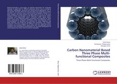 Carbon Nanomaterial Based Three Phase Multi-functional Composites kitap kapağı
