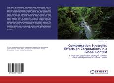 Bookcover of Compensation Strategies' Effects on Corporations in a Global Context