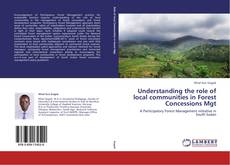 Bookcover of Understanding the role of local communities in Forest Concessions Mgt