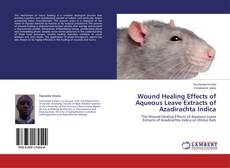 Bookcover of Wound Healing Effects of Aqueous Leave Extracts of Azadirachta Indica