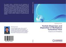 Bookcover of Particle Dispersion and Deposition in Multiphase Turbulence Flow