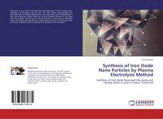 Bookcover of Synthesis of Iron Oxide Nano Particles by Plasma Electrolysis Method