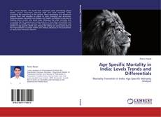 Age Specific Mortality in India: Levels Trends and Differentials的封面