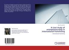 Bookcover of A case study of entrepreneurship in international franchising