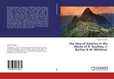 Bookcover of The Idea of America in the Works of R. Southey, J. Barlow & W. Whitman