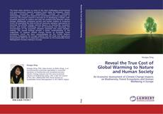 Bookcover of Reveal the True Cost of Global Warming to Nature and Human Society