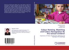 Colour Naming, Matching and Colour Recognition By Pre School Children kitap kapağı