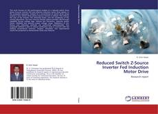 Couverture de Reduced Switch Z-Source Inverter Fed Induction Motor Drive