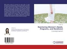 Bookcover of Reentering Women's Needs, Programs, and Recidivism