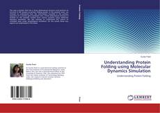 Bookcover of Understanding Protein Folding using Molecular Dynamics Simulation