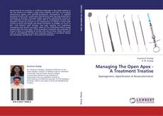 Bookcover of Managing The Open Apex - A Treatment Treatise