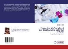 Bookcover of Evaluating MnP catalyzed dye decolourizing potential of fungi