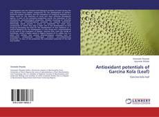 Bookcover of Antioxidant potentials of Garcina Kola (Leaf)