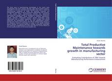 Total Productive Maintenance towards growth in manufacturing sector的封面